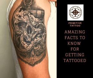 Amazing facts to know for getting tattooed